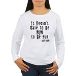 Doesn't Have to Be Fun Women's Long Sleeve T-Shirt