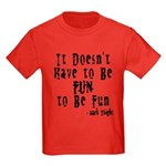 Doesn't Have to Be Fun Kids Dark T-Shirt