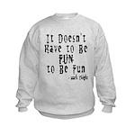 Doesn't Have to Be Fun Kids Sweatshirt