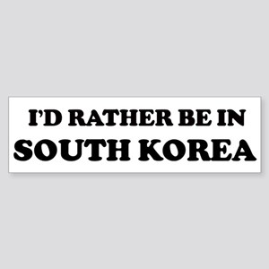 Rather be in South Korea Bumper Sticker