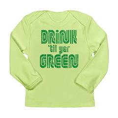 Drink Til Yer Green Long Sleeve Infant T-Shirt