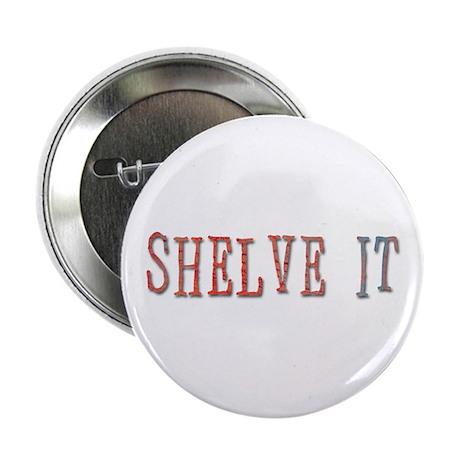 shelve it Button