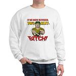 You'd Be My Bitch Sweatshirt