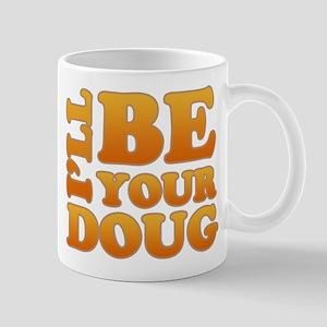 I'll Be Your Doug 2 Mug