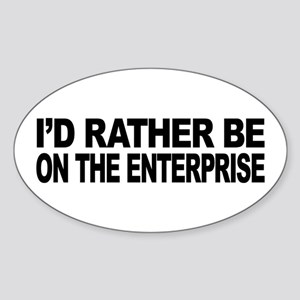 I'd Rather Be On The Enterprise Sticker (Oval)