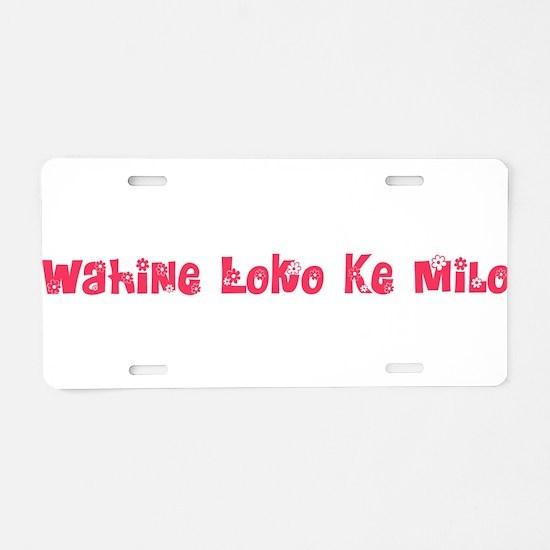 Wahine Loko Ke Milo Aluminum License Plate