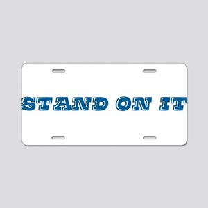 Stand On It Aluminum License Plate