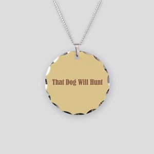 That Dog Will Hunt Necklace Circle Charm