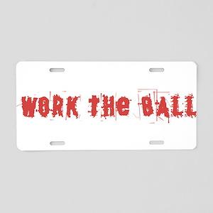 Work the Ball Aluminum License Plate