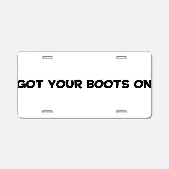 Got Your Boots On Aluminum License Plate