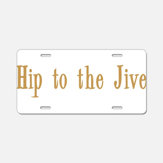 Hip to the Jive Aluminum License Plate