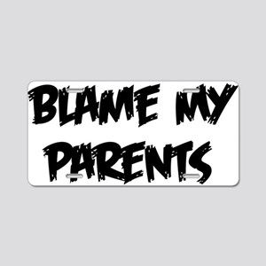 Blame My Parents Aluminum License Plate