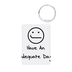 Have An Adequate Day Keychains