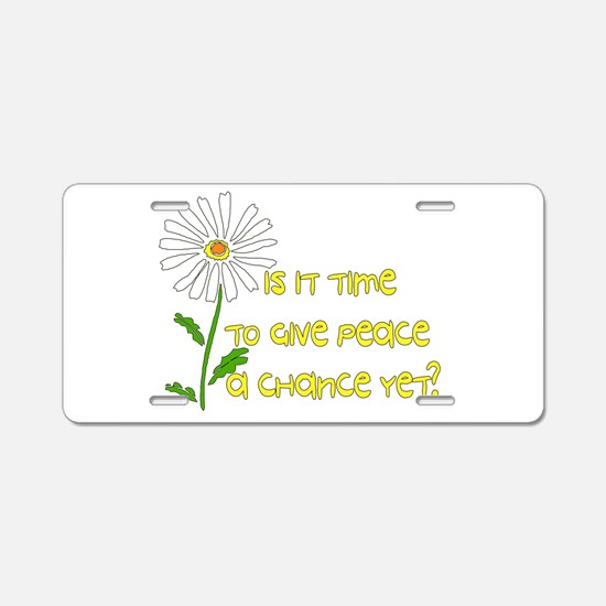 Give Peace A Chance Aluminum License Plate