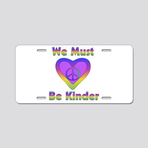 We Must Be Kinder Aluminum License Plate