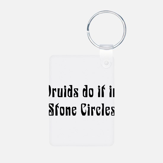 Druids Do It In Stone Circles Keychains