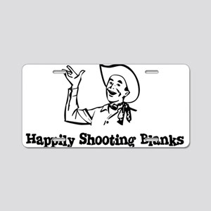 Happily Shooting Blanks Aluminum License Plate