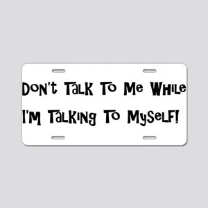 Talking To Myself Aluminum License Plate