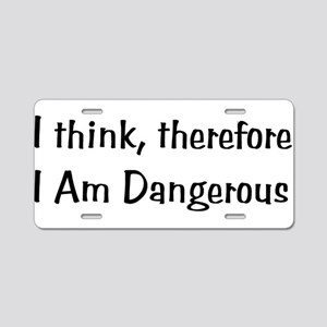 Think Therefore Dangerous Aluminum License Plate