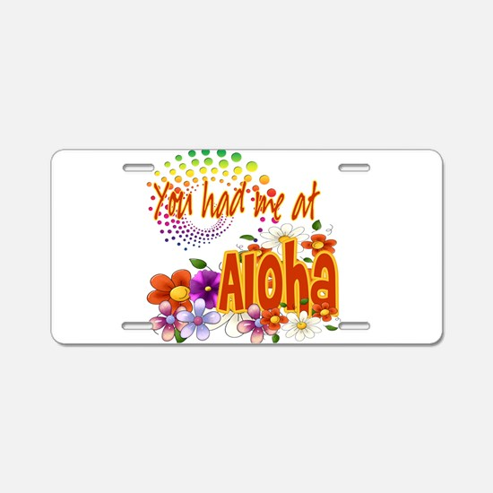You Had Me At Aloha Aluminum License Plate