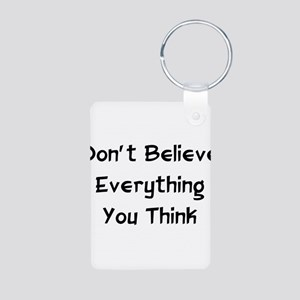 Don't Believe Everything Aluminum Photo Keychain