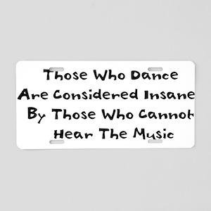 Those Who Dance Aluminum License Plate