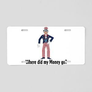 Where did my money go? Aluminum License Plate
