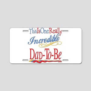 Incredible Dad-To-Be Aluminum License Plate