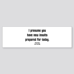 I Presume you have new insult Sticker (Bumper)