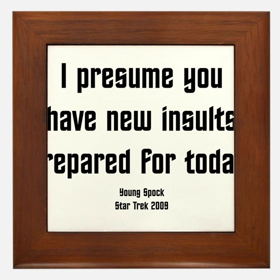 I Presume you have new insult Framed Tile