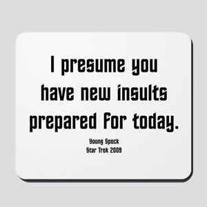 I Presume you have new insult Mousepad