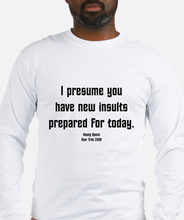 I Presume you have new insult Long Sleeve T-Shirt