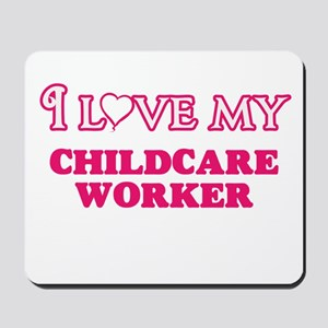 I love my Childcare Worker Mousepad