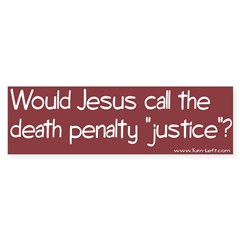 Bumper Sticker -- Would Jesus call the death penal