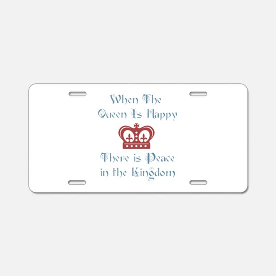 When the Queen is Happy Aluminum License Plate