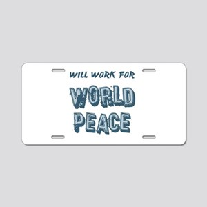 Will Work for World Peace Aluminum License Plate