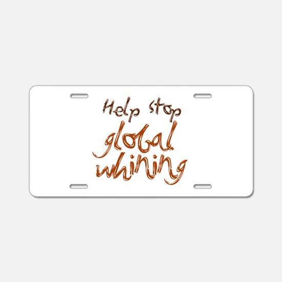 Help Stop Global Whining Aluminum License Plate