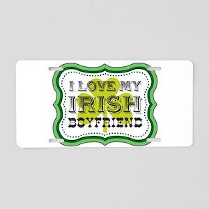 I Love My Irish Boyfriend Aluminum License Plate