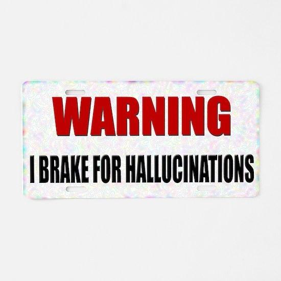 Brake For Hallucinations Aluminum License Plate