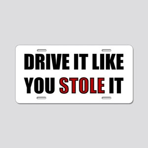 Drive It Like You Stole It Aluminum License Plate