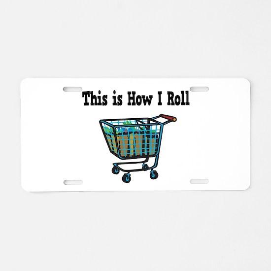 How I Roll (Shopping Cart) Aluminum License Plate