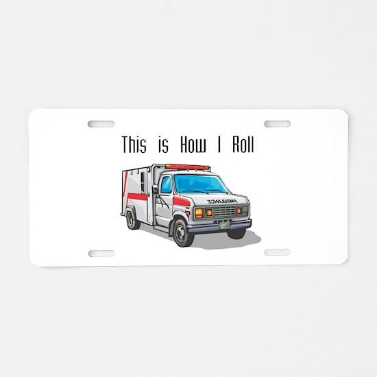How I Roll (Ambulance) Aluminum License Plate