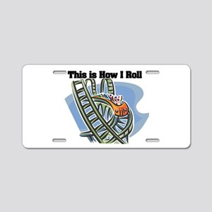 How I Roll (Roller Coaster) Aluminum License Plate