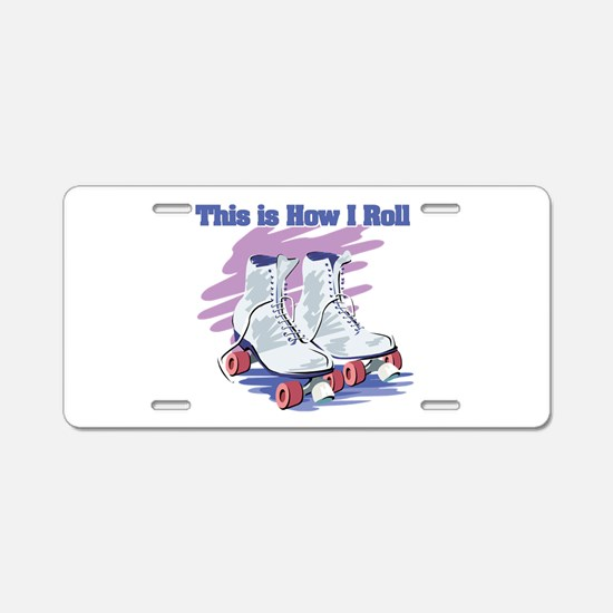 How I Roll (Roller Skates) Aluminum License Plate
