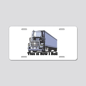 How I Roll (Tractor Trailer) Aluminum License Plat