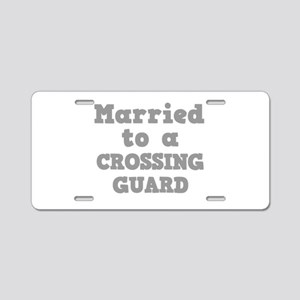 Married to a Crossing Guard Aluminum License Plate