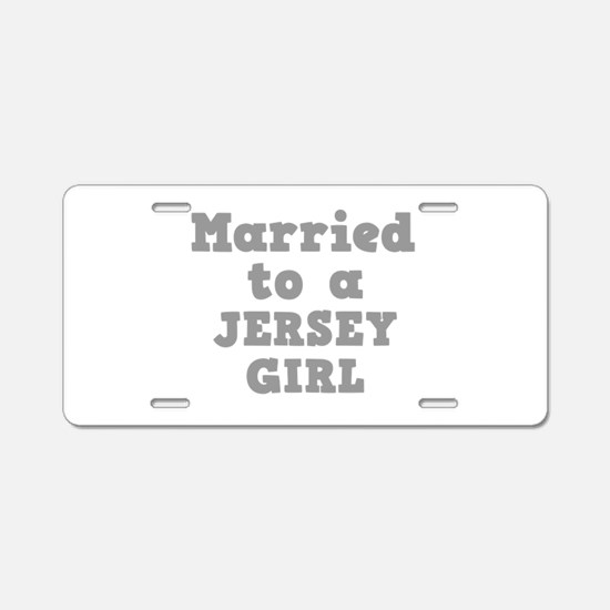Married to a Jersey Girl Aluminum License Plate