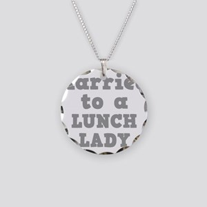 Married to a Lunch Lady Necklace Circle Charm