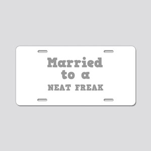 Married to a Neat Freak Aluminum License Plate