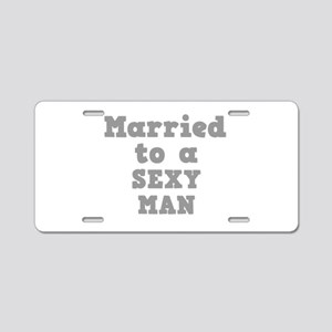 Married to a Sexy Man Aluminum License Plate